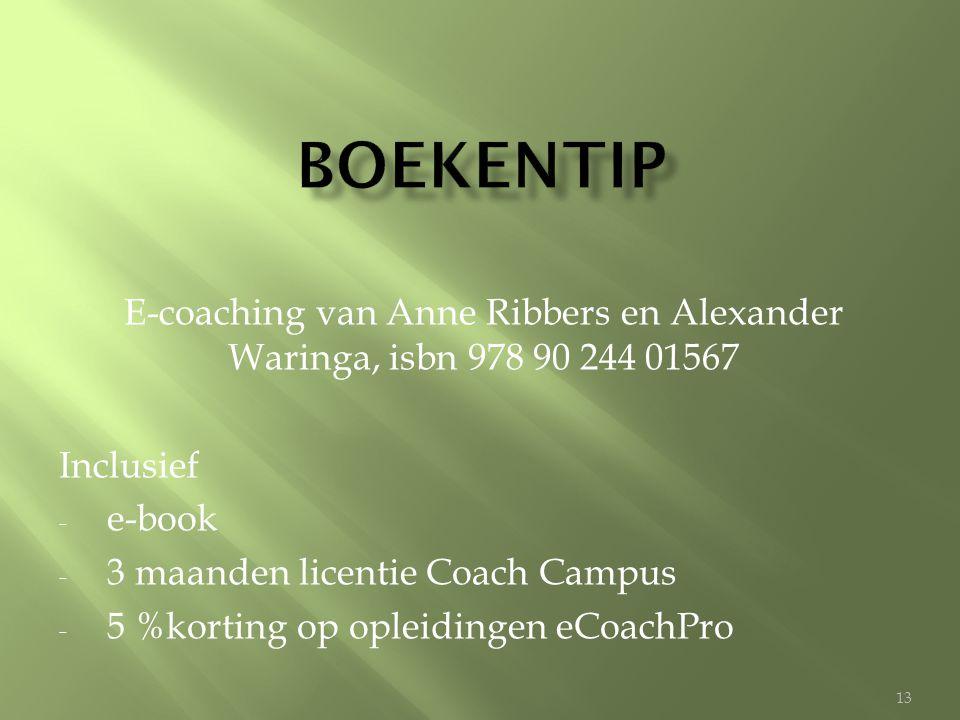 Boekentip E-coaching van Anne Ribbers en Alexander Waringa, isbn 978 90 244 01567. Inclusief. e-book.
