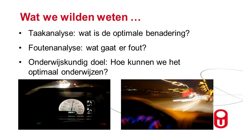 Wat we wilden weten … Taakanalyse: wat is de optimale benadering