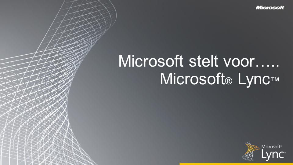 Microsoft stelt voor….. Microsoft® Lync™