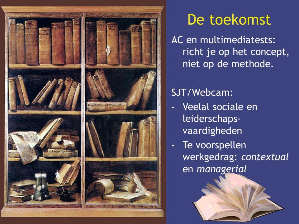 De toekomst AC en multimediatests: richt je op het concept, niet op de methode. SJT/Webcam: Veelal sociale en leiderschaps-vaardigheden.