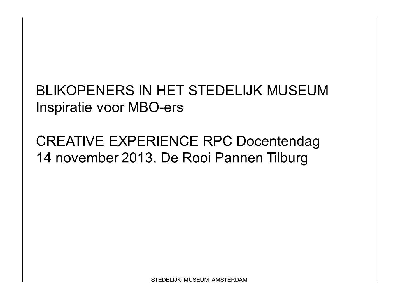 BLIKOPENERS IN HET STEDELIJK MUSEUM Inspiratie voor MBO-ers