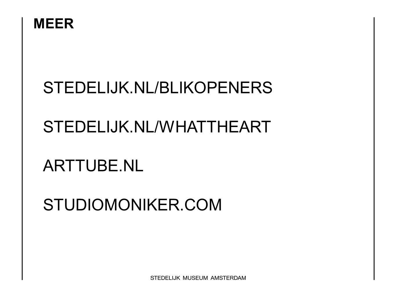 STEDELIJK.NL/BLIKOPENERS STEDELIJK.NL/WHATTHEART ARTTUBE.NL