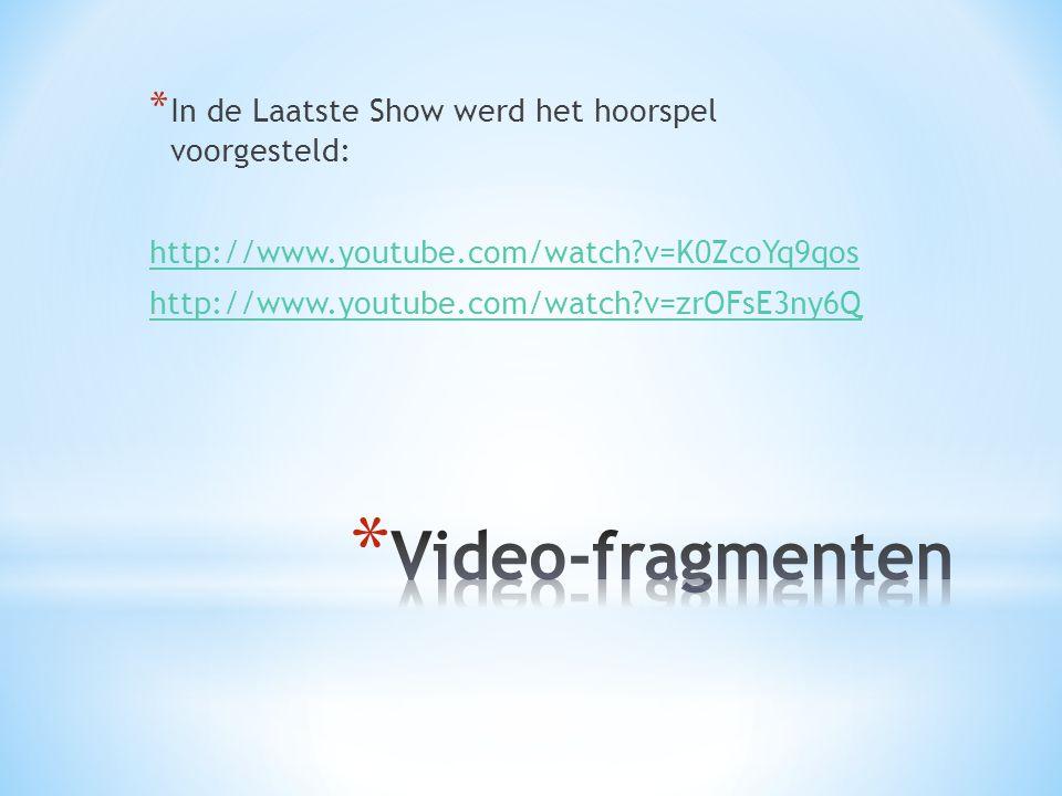 Video-fragmenten In de Laatste Show werd het hoorspel voorgesteld: