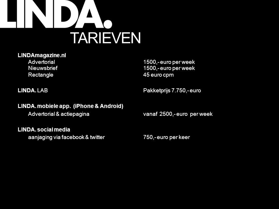 TARIEVEN LINDAmagazine.nl Advertorial 1500,- euro per week Nieuwsbrief 1500,- euro per week Rectangle 45 euro cpm.