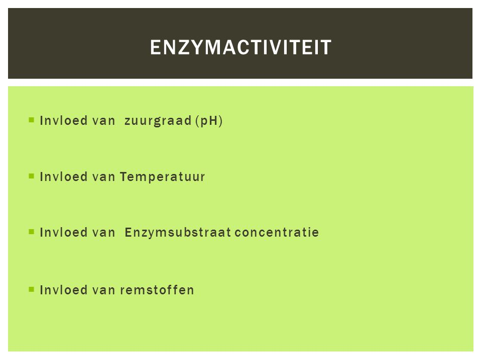 enzymactiviteit Invloed van zuurgraad (pH) Invloed van Temperatuur