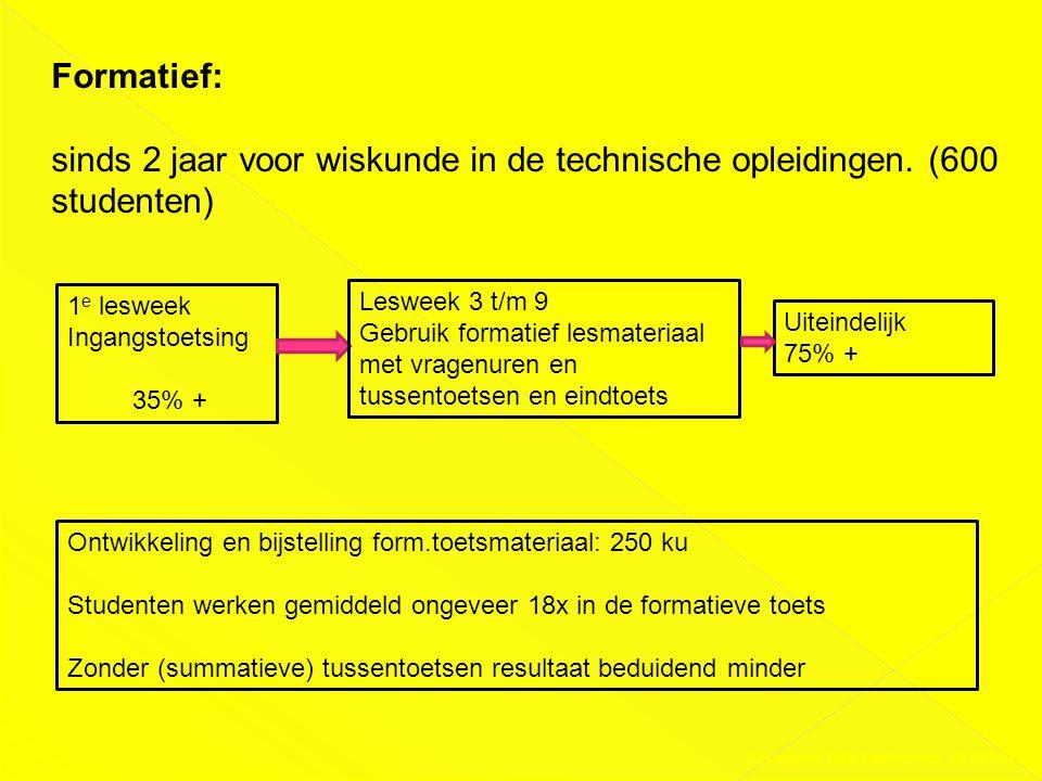 Formatief: sinds 2 jaar voor wiskunde in de technische opleidingen. (600 studenten) 1e lesweek. Ingangstoetsing 35% +