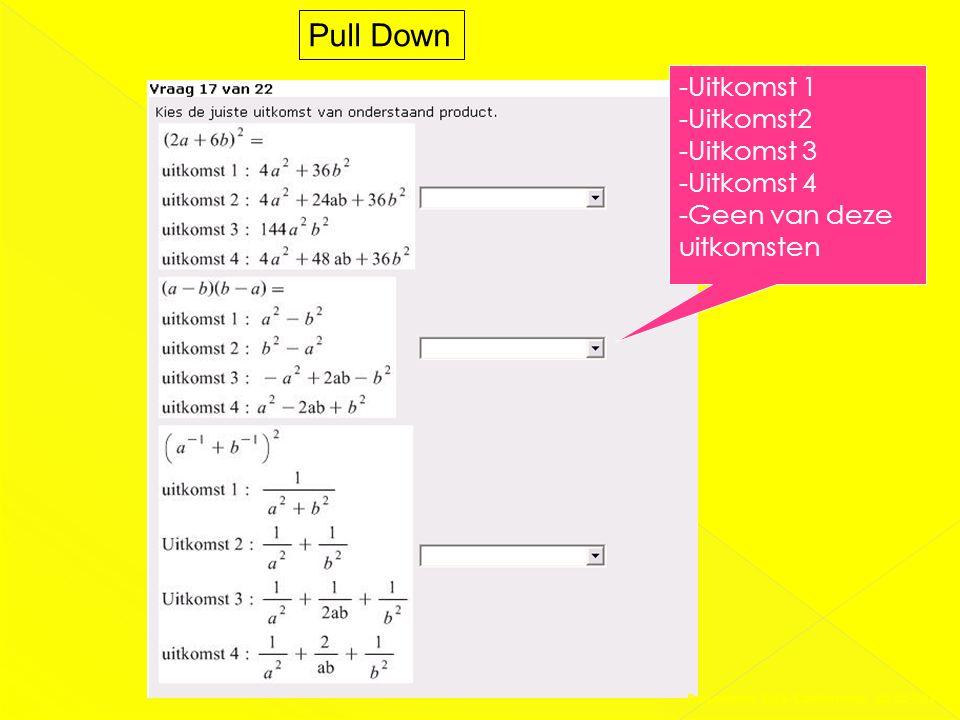 Pull Down -Uitkomst 1 -Uitkomst2 -Uitkomst 3 -Uitkomst 4