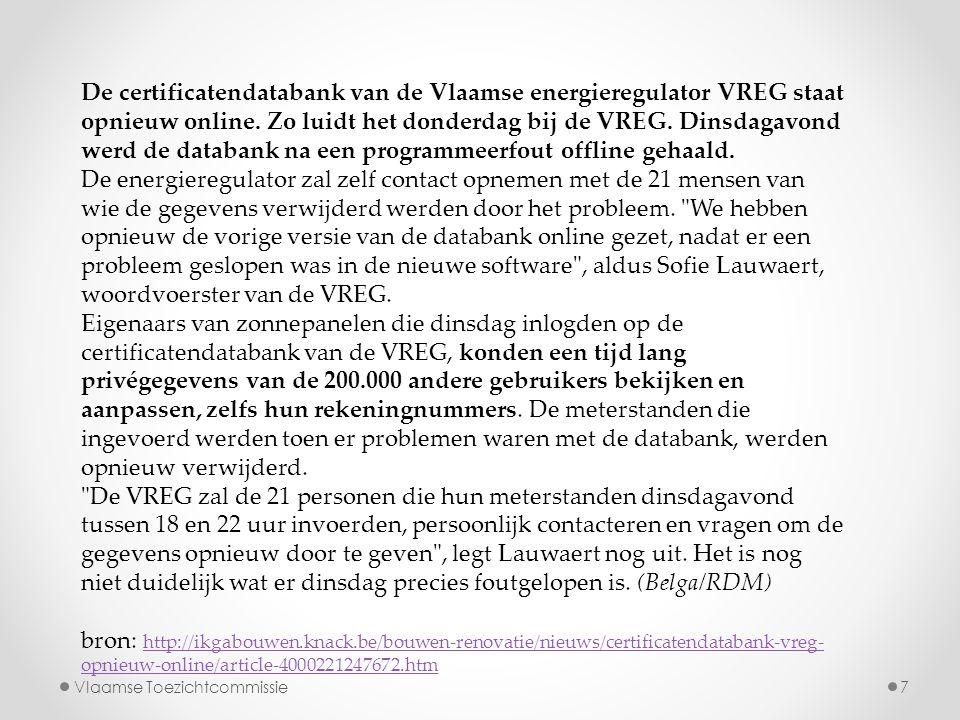 De certificatendatabank van de Vlaamse energieregulator VREG staat opnieuw online. Zo luidt het donderdag bij de VREG. Dinsdagavond werd de databank na een programmeerfout offline gehaald.
