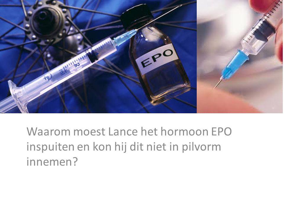 Waarom moest Lance het hormoon EPO inspuiten en kon hij dit niet in pilvorm innemen