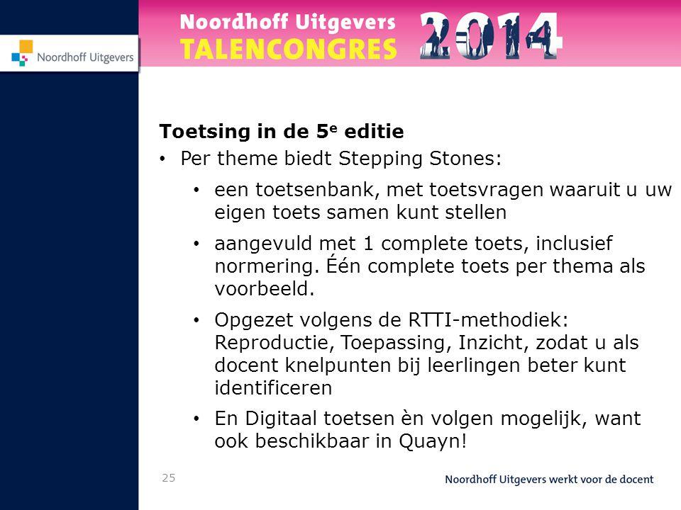 Toetsing in de 5e editie Per theme biedt Stepping Stones: een toetsenbank, met toetsvragen waaruit u uw eigen toets samen kunt stellen.