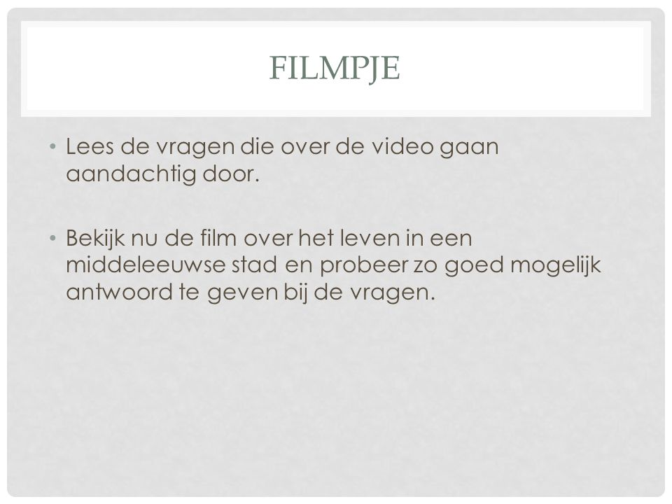 Filmpje Lees de vragen die over de video gaan aandachtig door.