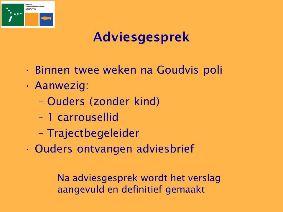 Adviesgesprek Binnen twee weken na Goudvis poli Aanwezig: