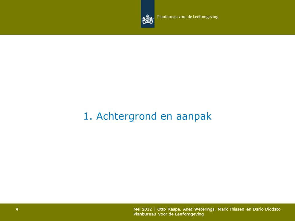 1. Achtergrond en aanpak Mei 2012 | Otto Raspe, Anet Weterings, Mark Thissen en Dario Diodato.