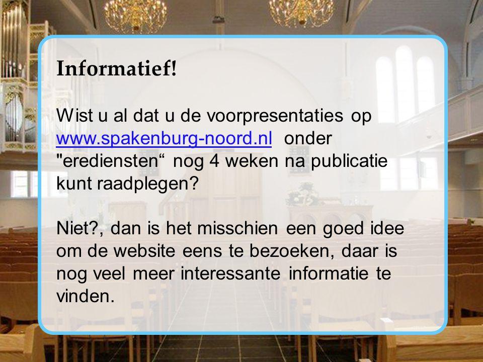 Informatief! Wist u al dat u de voorpresentaties op www.spakenburg-noord.nl onder erediensten nog 4 weken na publicatie kunt raadplegen