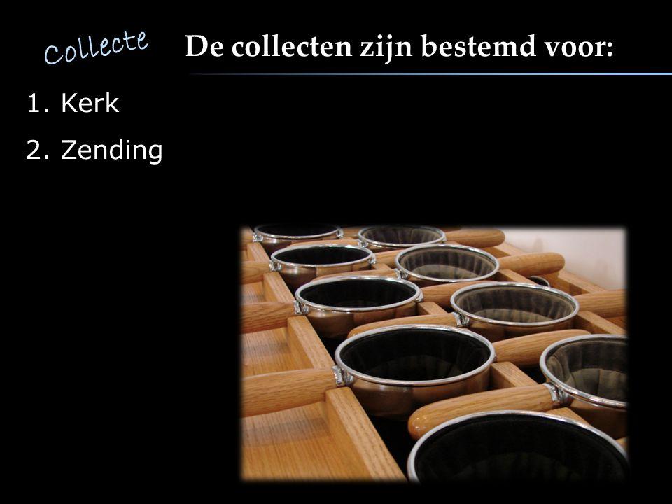 Collecte De collecten zijn bestemd voor: Kerk Zending 5 5