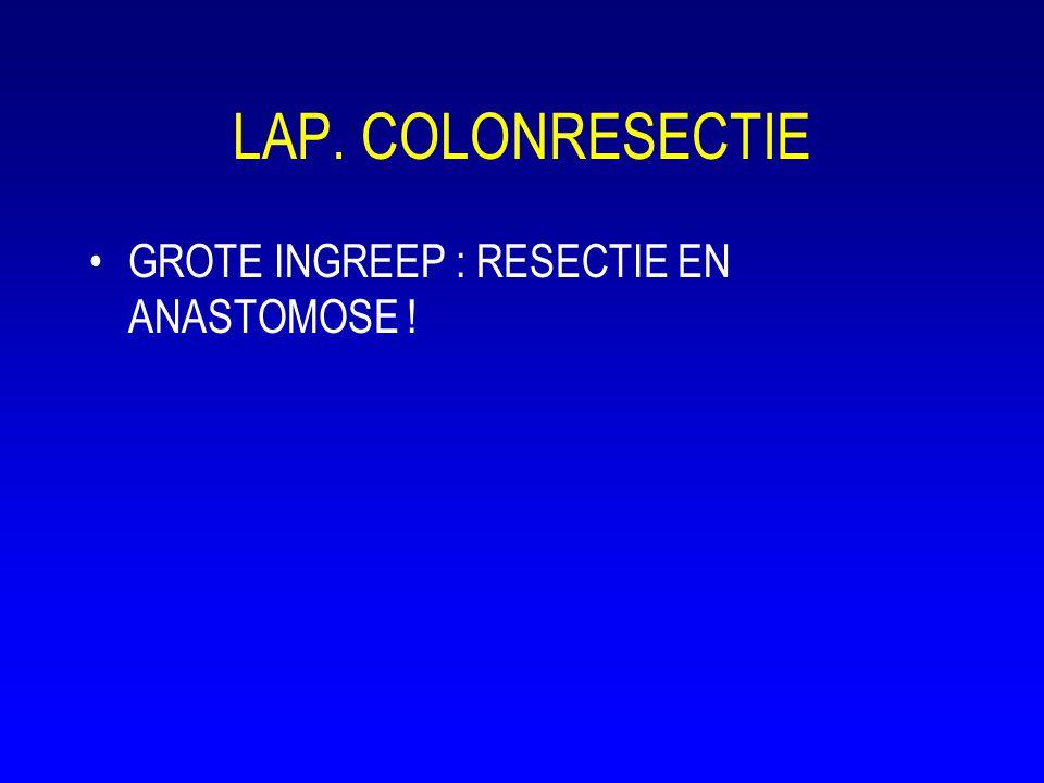 LAP. COLONRESECTIE GROTE INGREEP : RESECTIE EN ANASTOMOSE !