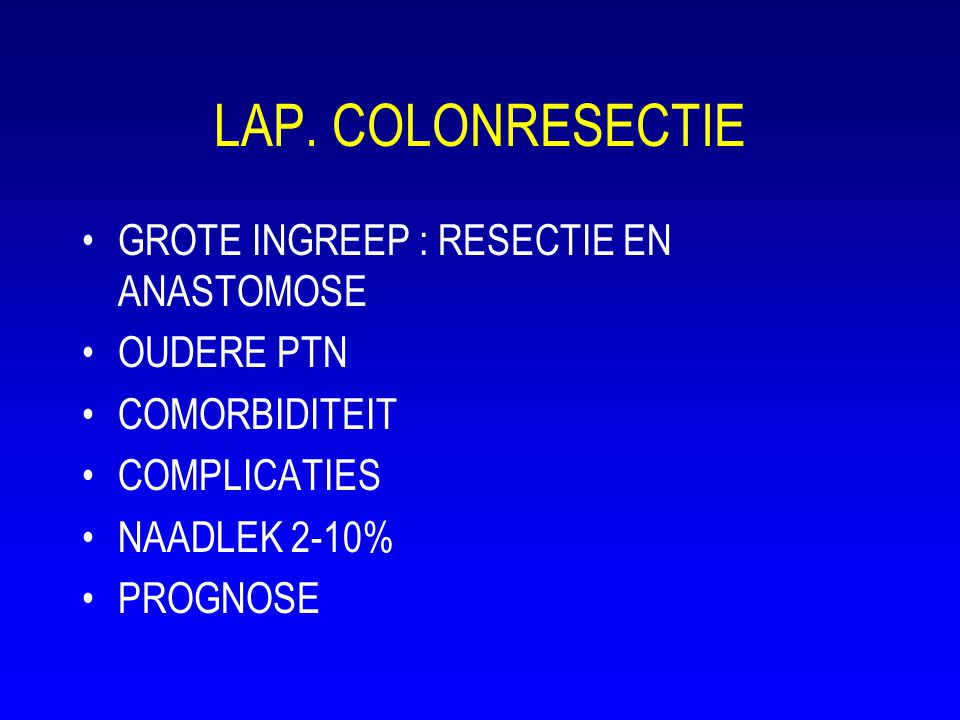 LAP. COLONRESECTIE GROTE INGREEP : RESECTIE EN ANASTOMOSE OUDERE PTN