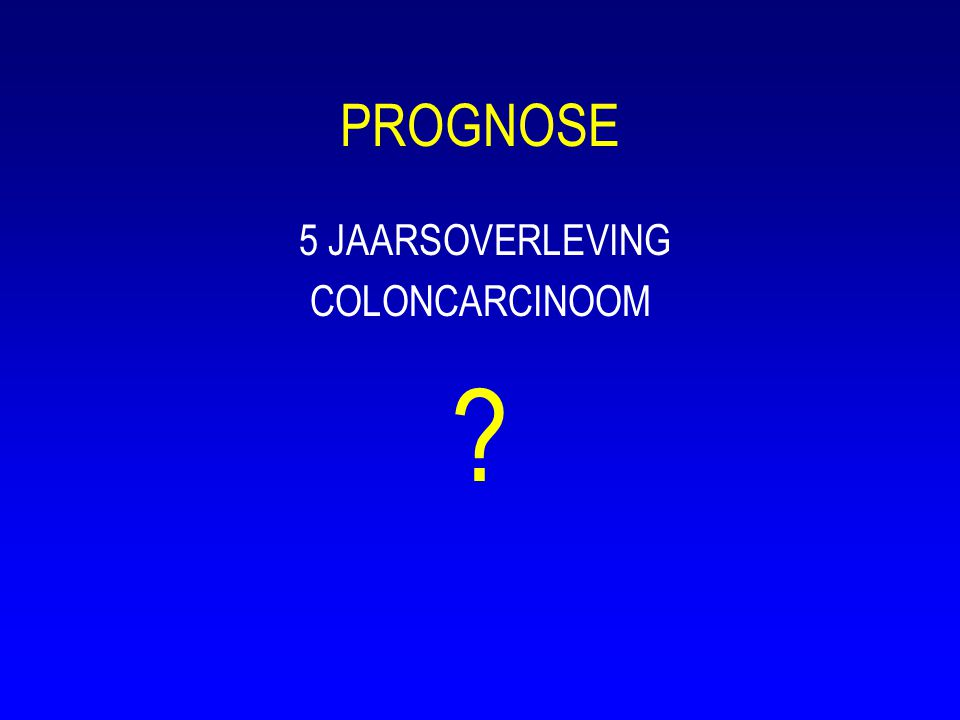PROGNOSE 5 JAARSOVERLEVING COLONCARCINOOM