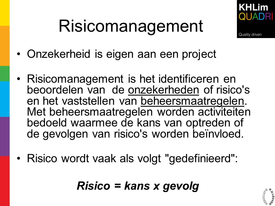 Risicomanagement Onzekerheid is eigen aan een project