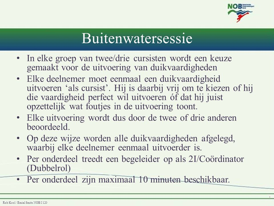 Buitenwatersessie In elke groep van twee/drie cursisten wordt een keuze gemaakt voor de uitvoering van duikvaardigheden.