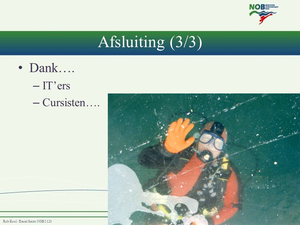 Afsluiting (3/3) Dank…. IT'ers Cursisten….