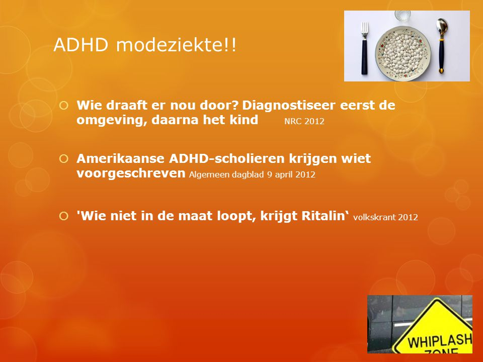 ADHD modeziekte!! Wie draaft er nou door Diagnostiseer eerst de omgeving, daarna het kind NRC 2012.
