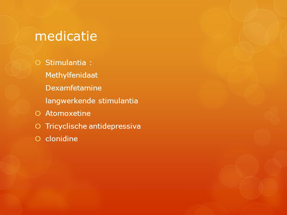 medicatie Stimulantia : Methylfenidaat Dexamfetamine