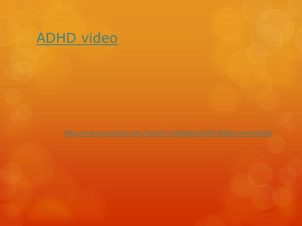 ADHD video http://www.youtube.com/watch v=RsMgIocbNPU&feature=related