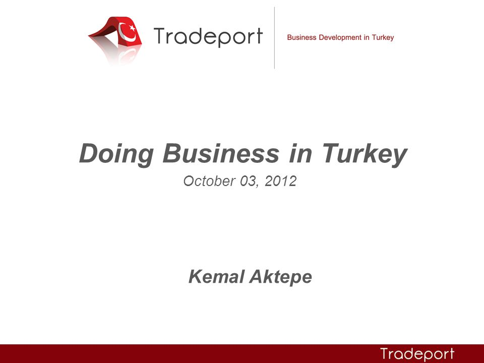 Doing Business in Turkey October 03, 2012