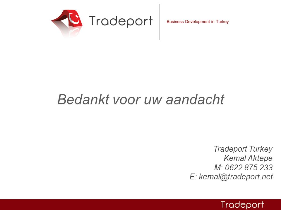 Tradeport Turkey Kemal Aktepe M: 0622 875 233 E: kemal@tradeport.net