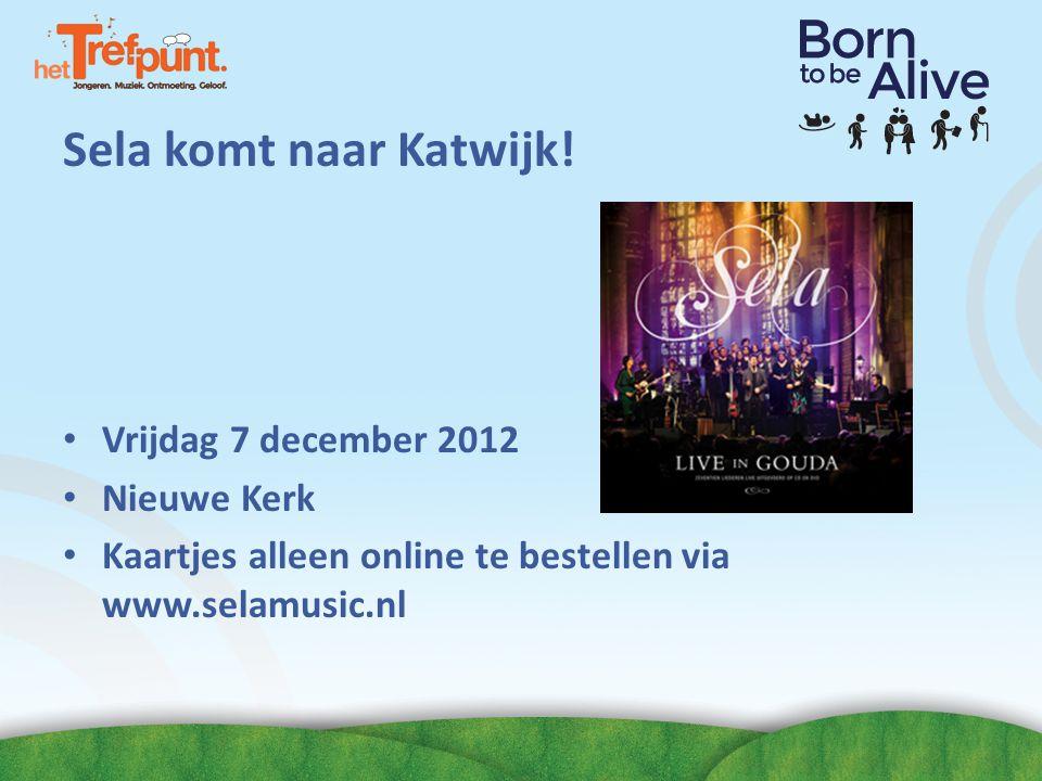 Sela komt naar Katwijk! Vrijdag 7 december 2012 Nieuwe Kerk