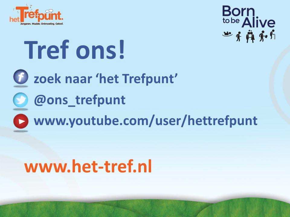 Tref ons! www.het-tref.nl zoek naar 'het Trefpunt' @ons_trefpunt