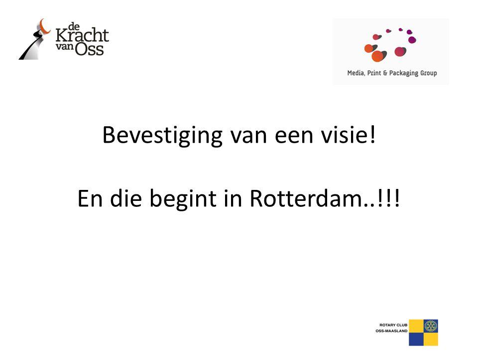 Bevestiging van een visie! En die begint in Rotterdam..!!!