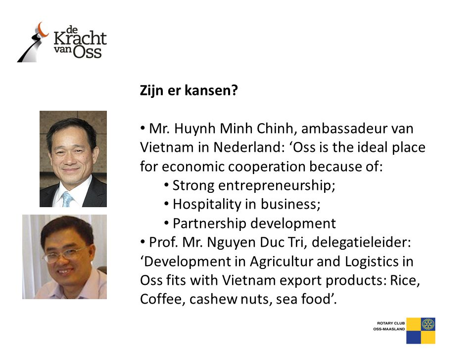 Zijn er kansen Mr. Huynh Minh Chinh, ambassadeur van Vietnam in Nederland: 'Oss is the ideal place for economic cooperation because of:
