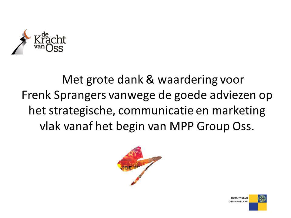 Met grote dank & waardering voor Frenk Sprangers vanwege de goede adviezen op het strategische, communicatie en marketing vlak vanaf het begin van MPP Group Oss.