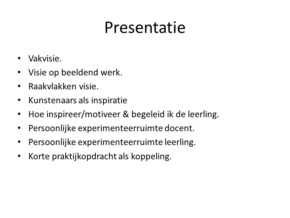 Presentatie Vakvisie. Visie op beeldend werk. Raakvlakken visie.
