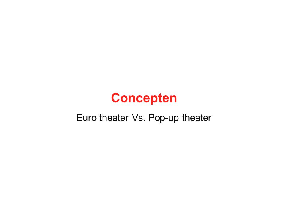 Concepten Euro theater Vs. Pop-up theater