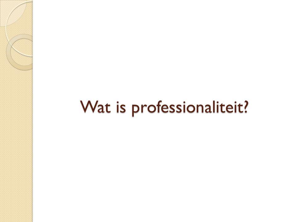 Wat is professionaliteit