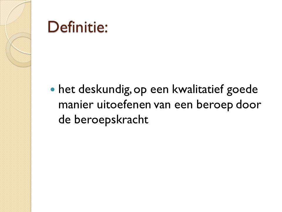 Definitie: het deskundig, op een kwalitatief goede manier uitoefenen van een beroep door de beroepskracht.