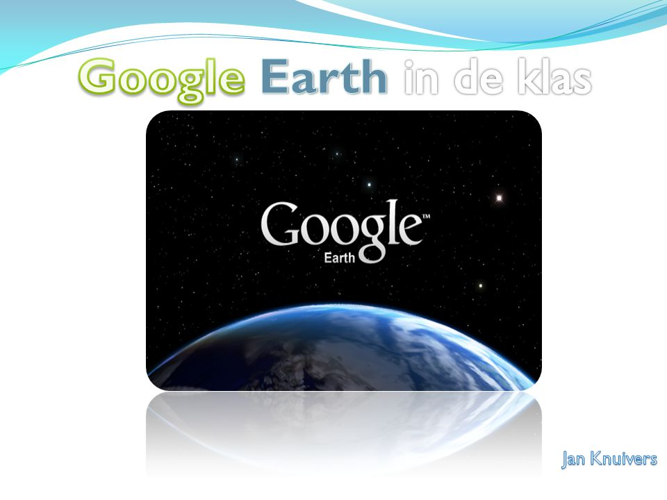 Google Earth in de klas Jan Knuivers