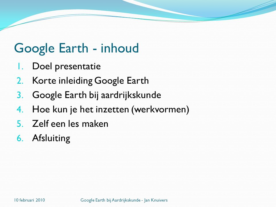 Google Earth - inhoud Doel presentatie Korte inleiding Google Earth