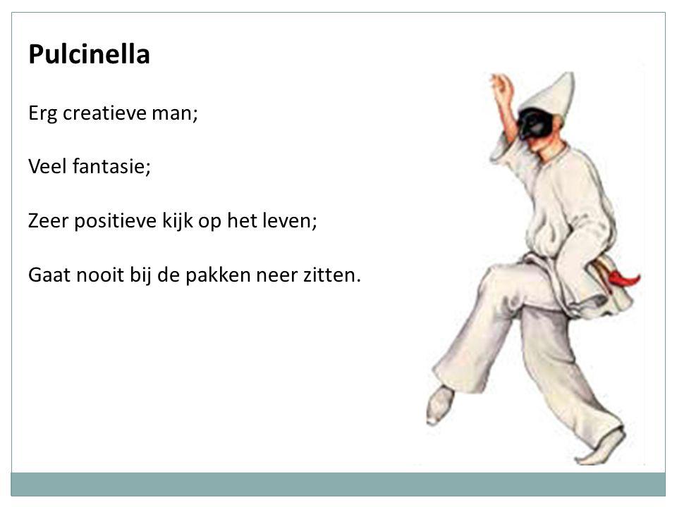 Pulcinella Erg creatieve man; Veel fantasie;