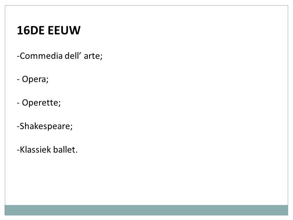 16DE EEUW Commedia dell' arte; Opera; Operette; Shakespeare;