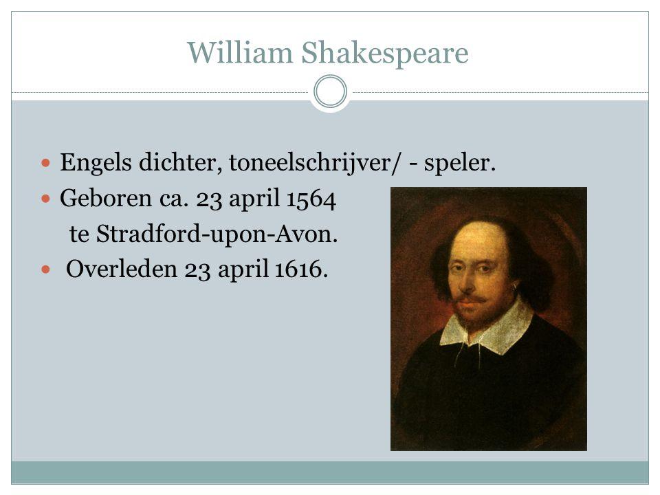 William Shakespeare Engels dichter, toneelschrijver/ - speler.