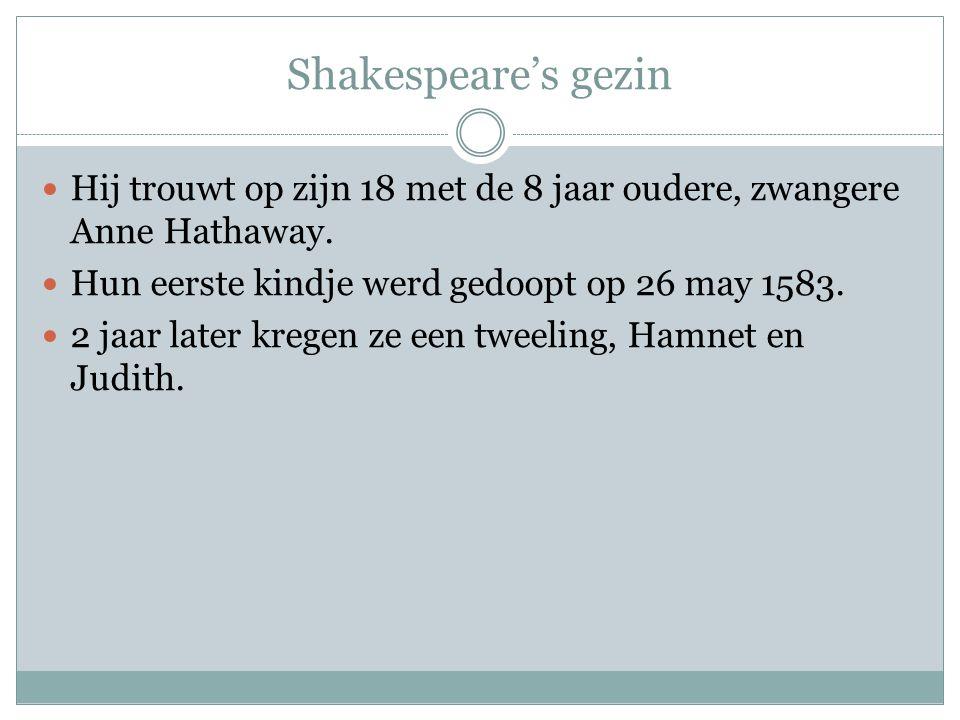 Shakespeare's gezin Hij trouwt op zijn 18 met de 8 jaar oudere, zwangere Anne Hathaway. Hun eerste kindje werd gedoopt op 26 may 1583.