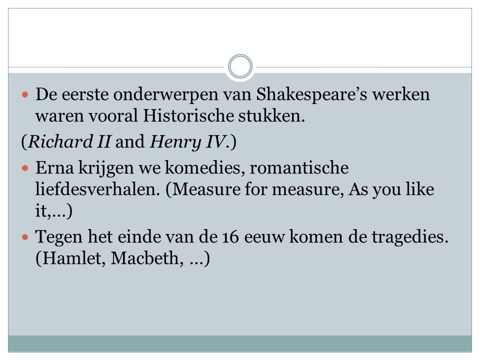 De eerste onderwerpen van Shakespeare's werken waren vooral Historische stukken.