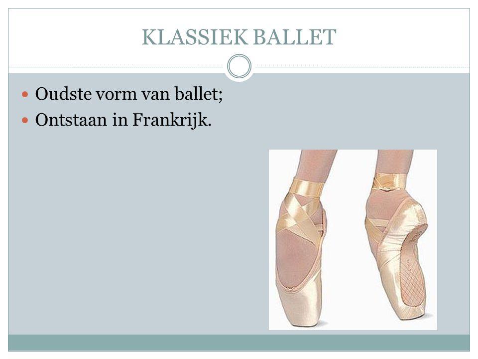 KLASSIEK BALLET Oudste vorm van ballet; Ontstaan in Frankrijk.