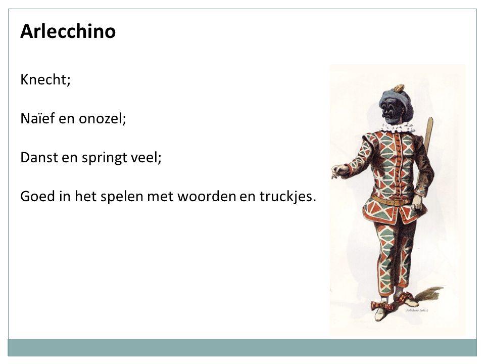 Arlecchino Knecht; Naïef en onozel; Danst en springt veel;