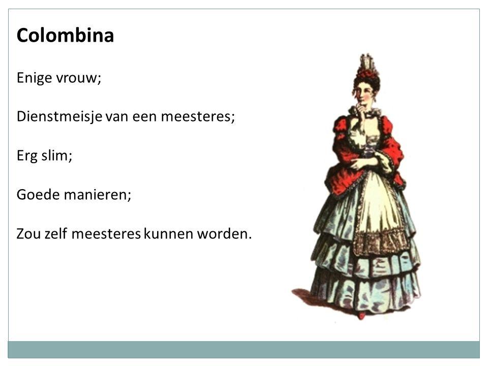 Colombina Enige vrouw; Dienstmeisje van een meesteres; Erg slim;