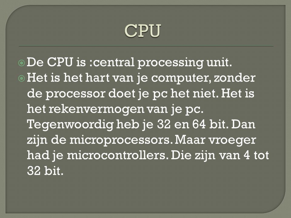 CPU De CPU is :central processing unit.